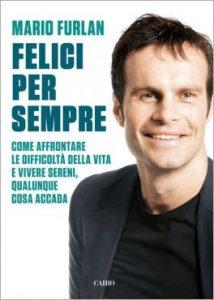 Felici per sempre, l'ultimo libro del life coach Mario Furlan